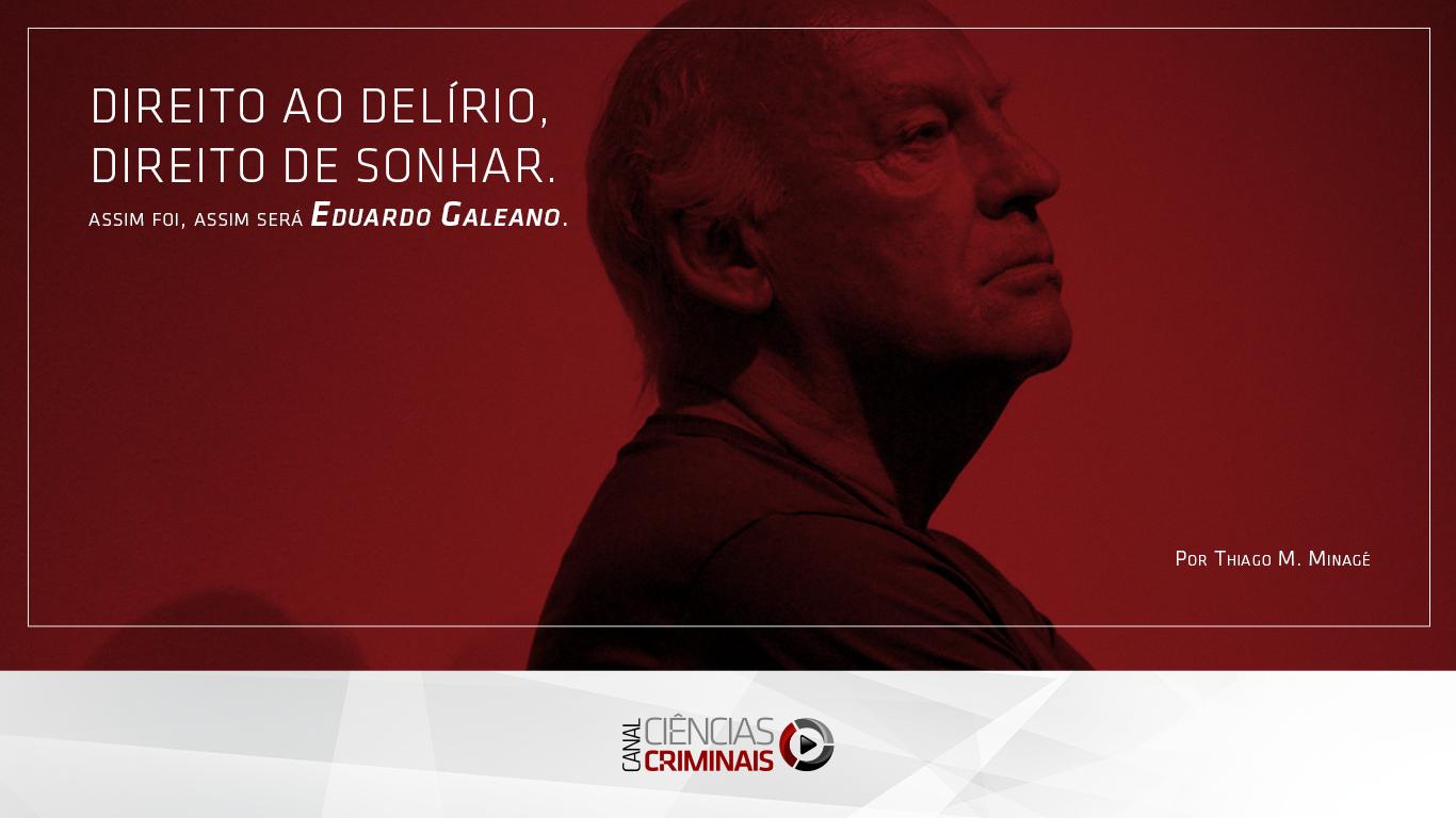Direito ao delírio, direito de sonhar: assim foi, assim será Eduardo Galeano