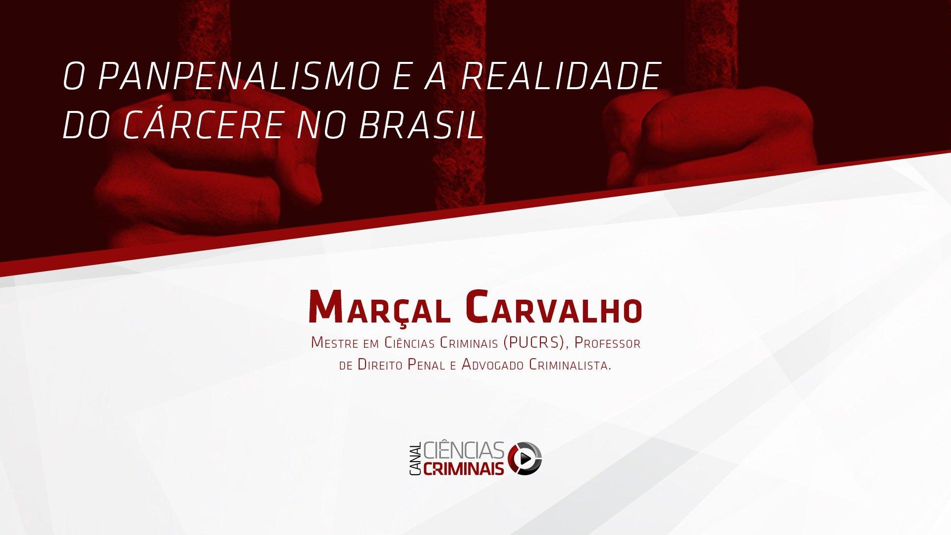 # 35 – Marçal Carvalho – O Panpenalismo e a Realidade do Cárcere no Brasil