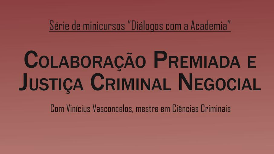 """Oportunidade: minicurso """"Colaboração Premiada e Justiça Criminal Negocial"""""""