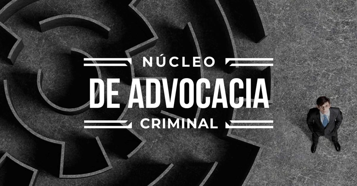 Inscrições abertas: Núcleo de Advocacia Criminal (5ª edição)