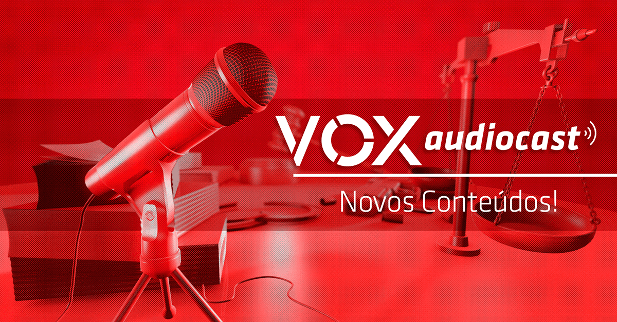 VOX: advocacia criminal e execução penal são temas de audiocasts