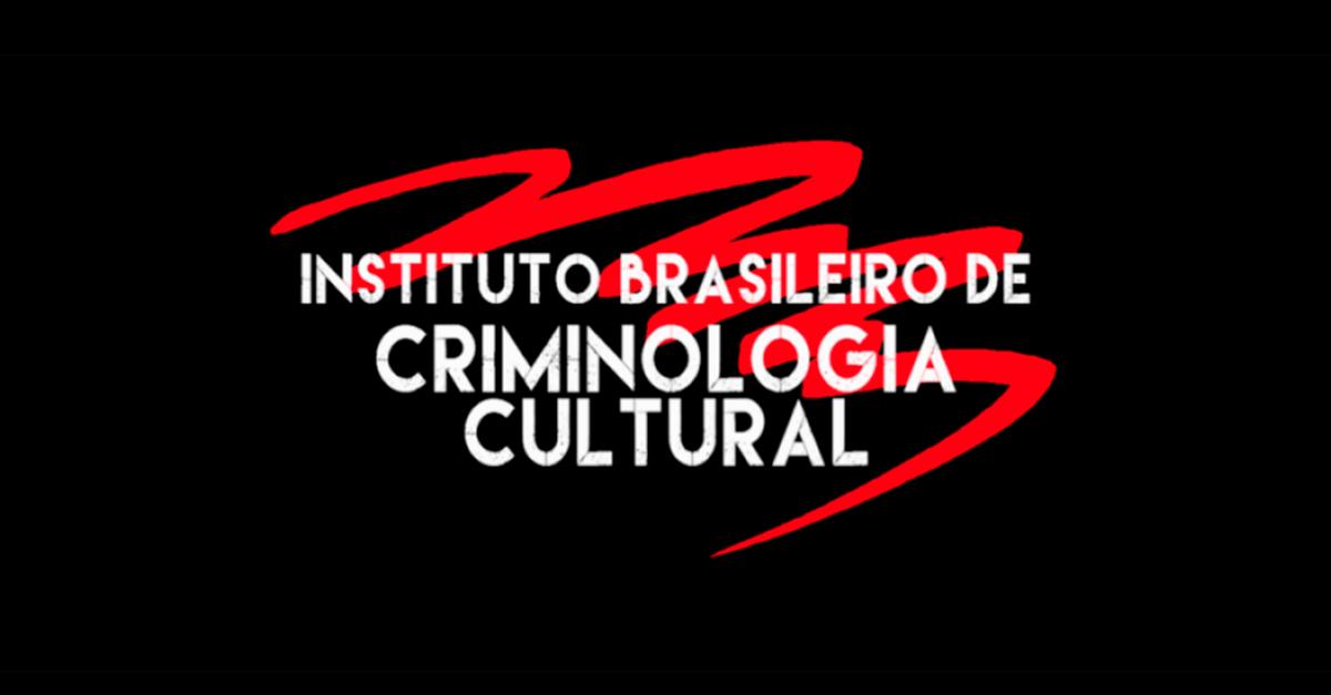 Conheça o Instituto Brasileiro de Criminologia Cultural