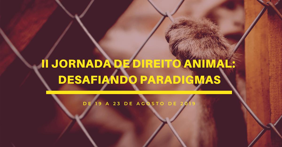 II Jornada de Direito Animal: desafiando paradigmas