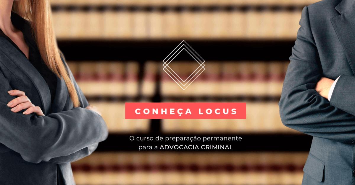 LOCUS: Curso de Preparação Permanente para a Advocacia Criminal