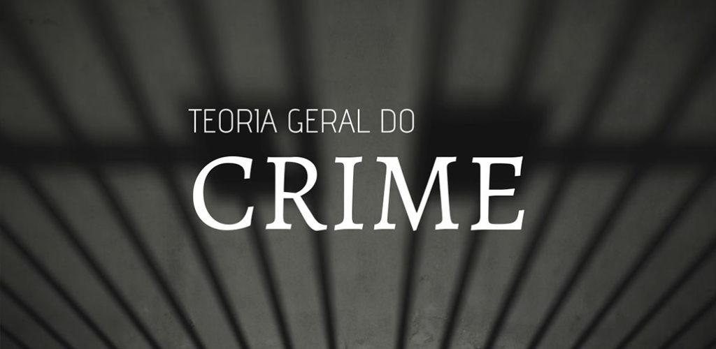 Teoria Geral do Crime