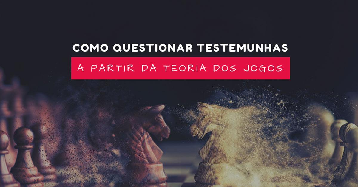 Como questionar testemunhas a partir da Teoria dos Jogos (curso online gratuito)