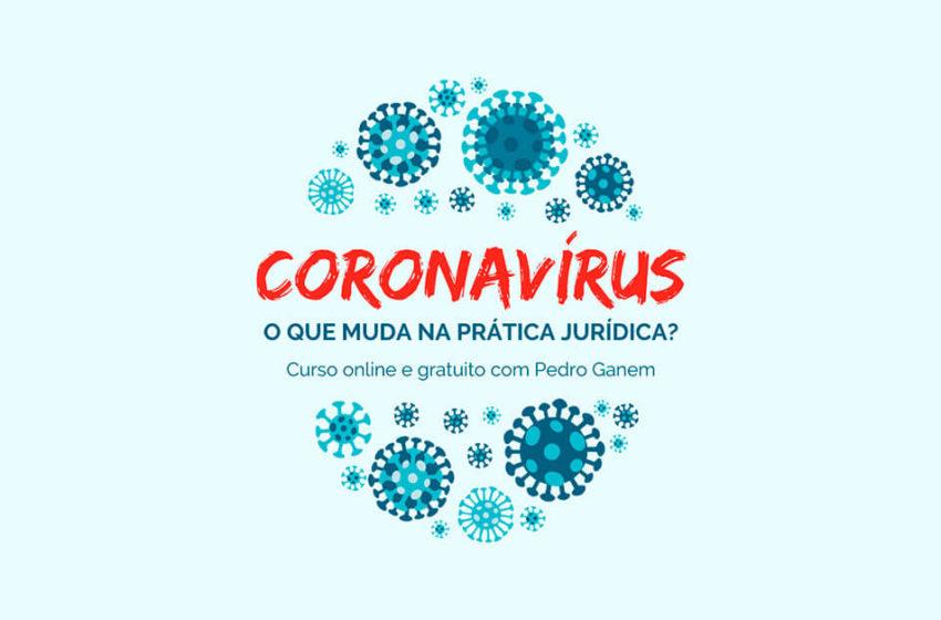 [Curso Online e Gratuito] Coronavírus: o que muda na prática jurídica?