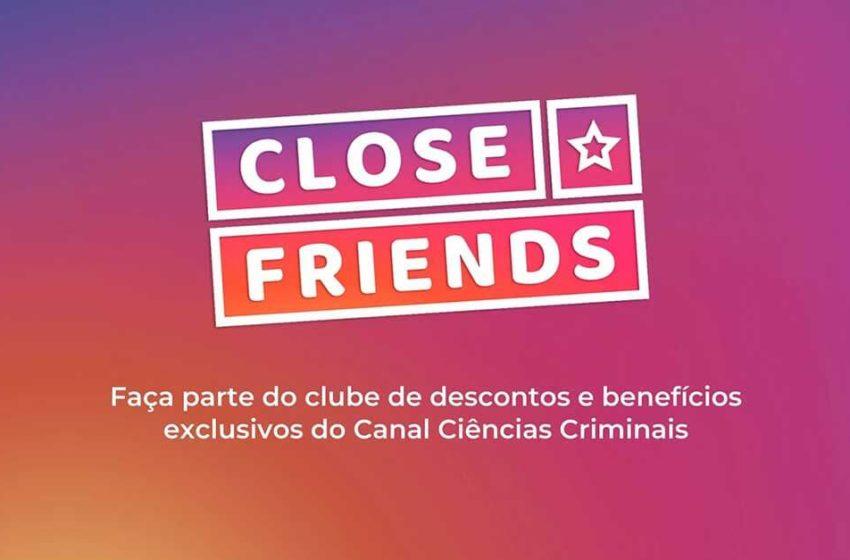 Faça parte do Close Friends, nosso clube de descontos e benefícios exclusivos